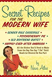 Secret Recipes for the Modern Wife: All the Dishes You'll Need to Make from the Day You Say