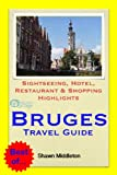 Bruges, Belgium Travel Guide - Sightseeing, Hotel, Restaurant & Shopping Highlights (Illustrated)