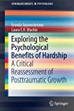 img - for Exploring the Psychological Benefits of Hardship: A Critical Reassessment of Posttraumatic Growth (SpringerBriefs in Psychology) book / textbook / text book