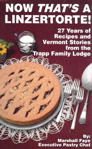 Now That's a Linzertorte! 30 Years of Recipes and Vermont Stories from the Trapp Family Lodge
