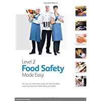 Level 2 Food Safety Made Easy: An Easy to Understand Guide for Food Handlers Covering Important Food Safety Principles