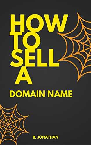 Domain : How to sell a domain name?: The blueprint of domain flipping (Best Way To Sell Your Domain Name)