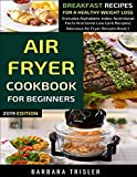 Air Fryer Cookbook For Beginners: Breakfast Recipes For A Healthy Weight Loss