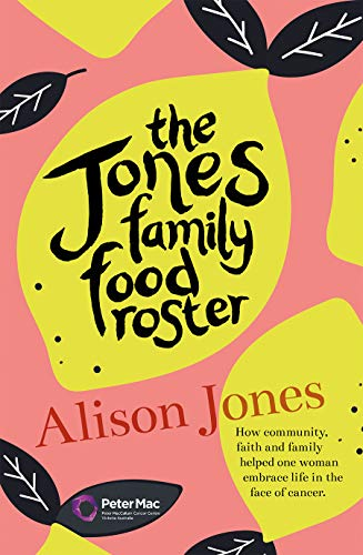 The Jones Family Food Roster: How Community, Faith and Family Helped One Woman Embrace Life in the Face of Cancer by Alison Jones