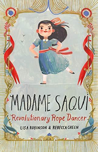 Madame Saqui: Revolutionary Rope Dancer por Lisa Robinson