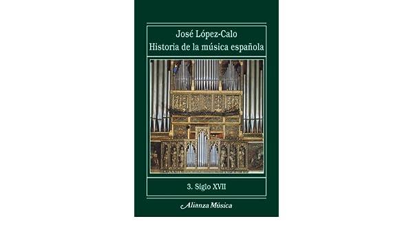 Historia de la música española. 3. Siglo XVII Alianza Música Am: Amazon.es: López-Calo, José: Libros