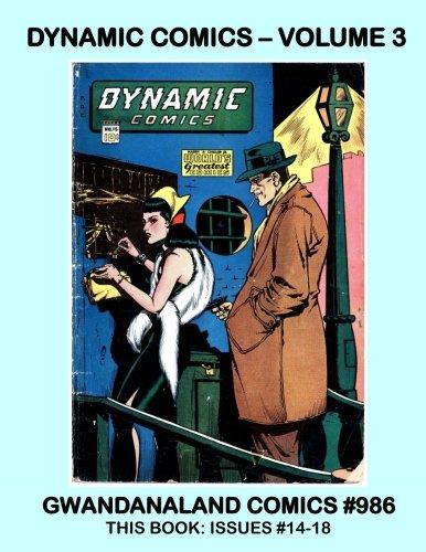 "Download Dynamic Comics: Volume 3: Gwandanaland Comics #986 --- This Book: Issues #14-18 --- Starring The Echo, Dynamic Man, Mr. ""E"" and more!! pdf epub"
