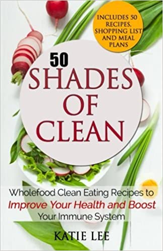 Book 50 Shades of Clean: Wholefood Clean Eating Recipes to Improve Your Health and Boost your Immune System (Clean Eating and Nutrition Collection) (Volume 1) by Katie Lee (2015-08-04)