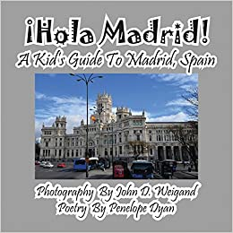 ¡Hola Madrid! A Kids Guide To Madrid, Spain Paperback – Large Print, February 29, 2012