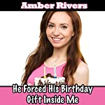 He Forced His Birthday Gift Inside Me | Amber Rivers