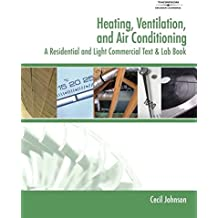 Heating, Ventilation, and Air Conditioning: A Residential and Light Commercial Text & Lab Book (Heating, Ventilating & Air Conditioning)