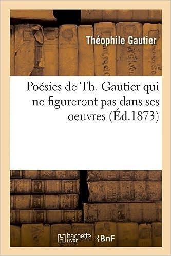 Livre gratuits en ligne Poésies de Th. Gautier qui ne figureront pas dans ses oeuvres ; (Éd.1873) pdf, epub