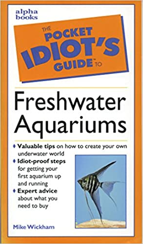 The Pocket Idiot's Guide to Freshwater Aquariums