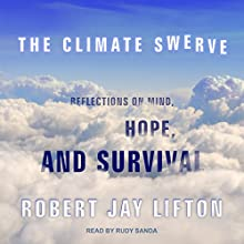 The Climate Swerve: Reflections on Mind, Hope, and Survival Audiobook by Robert Jay Lifton Narrated by Rudy Sanda