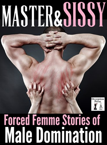 Master and Sissy: Forced Femme Stories of Male Domination
