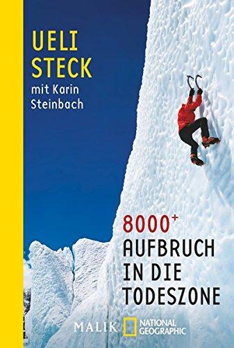 8000+: Aufbruch in die Todeszone Taschenbuch – 11. August 2014 Ueli Steck Karin Steinbach NG Taschenbuch 3492405479