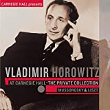: Vladimir Horowitz at Carnegie Hall - The Private Collection: Mussorgsky & Liszt