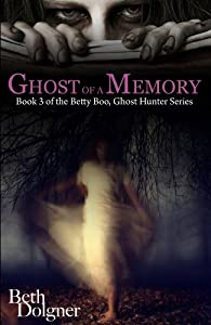 Ghost of a Memory: Book 3 of the Betty Boo, Ghost Hunter Series