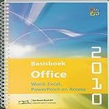 Basisboek Office 2010: Word 2010, Excel 2010, PowerPoint 2010, Access 2010