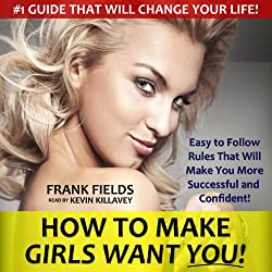 How to Make Girls Want You!