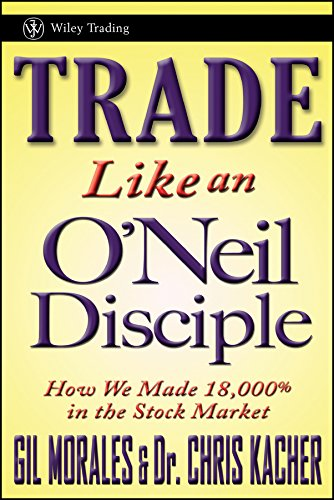 In the Trading Cockpit with the ONeil: Disciples Strategies that Made Us 18,000% in the Stock Market