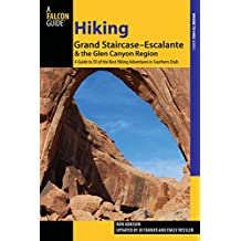 Hiking Grand Staircase-Escalante & the Glen Canyon Region: A Guide To 59 Of The Best Hiking Adventures In Southern Utah