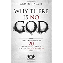 By Armin Navabi Why There Is No God: Simple Responses to 20 Common Arguments for the Existence of God [Paperback]