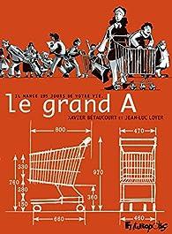Le Grand A : Il mange 195 jours de notre vie par Jean-Luc Loyer