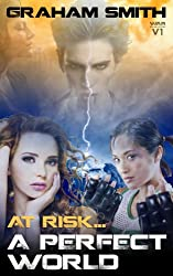 At Risk... A Perfect World (Worlds At Risk Series Sci-Fi Action/Adventure Metaphysical/Visionary Book 1)