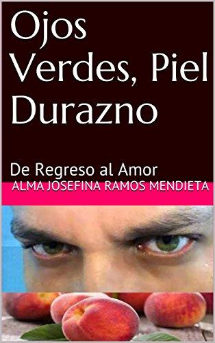 ojos-verdes-piel-durazno-de-regreso-al-amor-cortas-historias-romanticas-n-690820-spanish-edition
