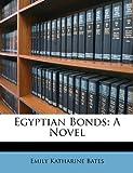Egyptian Bonds, Emily Katharine Bates, 114745258X