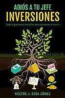 Adiós a tu jefe - Inversiones: Todo lo que necesitas saber para comenzar a invertir