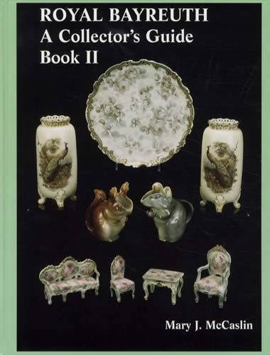 Royal Bayreuth : A Collector's Guide, Book II by Mary J McCaslin (2000-05-04)