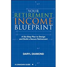 Your Retirement Income Blueprint: A Six-Step Plan to Design and Build a Secure Retirement: Written by Daryl Diamond, 2011 Edition, Publisher: Wiley [Paperback]