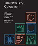 The New City Catechism: 52 Questions and Answers for Our Hearts and Minds (The Gospel Coalition)