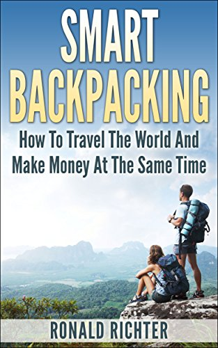 Smart Backpacking - How To Travel The World And Make Money At The Same Time by [Richter, Ronald]