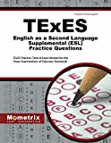 TExES English as a Second Language Supplemental (ESL) Practice Questions: TExES Practice Tests & Exam Review for the Texas Examinations of Educator Standards (Mometrix Test Preparation)
