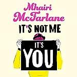 It's Not Me, It's You | Mhairi McFarlane