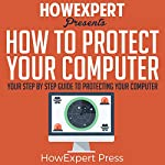 How to Protect Your Computer: Your Step-by-Step Guide to Protecting Your Computer |  HowExpert Press