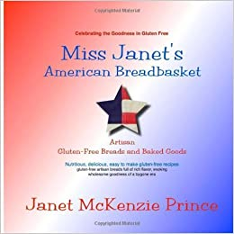 Book Miss Janet's American Breadbasket, Artisan Gluten-Free Breads and Baked Goods: Nutritious, delicious, easy to make gluten-free recipes by Prince, Janet McKenzie (2013)