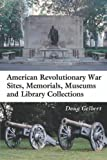 American Revolutionary War Sites, Memorials, Museums and Library Collections, Doug Gelbert, 0786416963