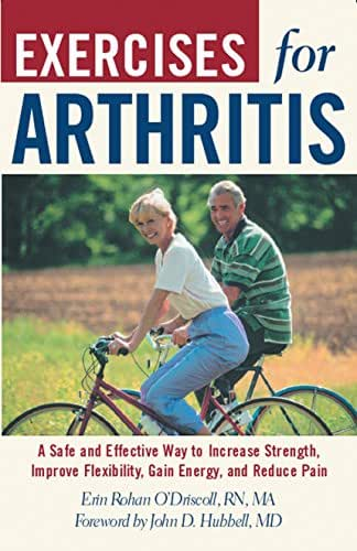 Exercises For Arthritis: A Safe And Effective Way To Increase Strength, Improve Flexibility, Gain Energy, And Reduce Pain