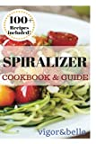Spiralizer: Cookbook & Guide: 100+ Recipes Included for Breakfast, Soups, Stews, Salads, Pasta, Rice, Casseroles and More!