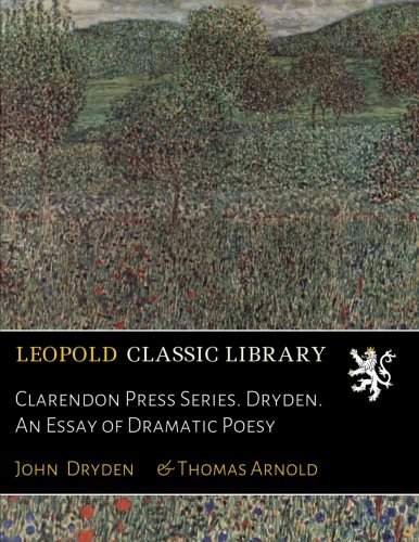 Clarendon Press Series. Dryden. An Essay of Dramatic Poesy