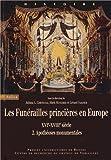 Les funérailles princières en Europe (XVIe-XVIIIe siècle) : Volume 2, Apothéoses monumentales