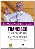 Francisco, el nuevo Juan XXIII: Jorge Mario Bergoglio: el primer pontífice americano para una nueva primavera de la Iglesia