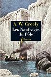 Les Naufragés du Pôle : Trois années d'errance dans l'enfer blanc 1881-1884
