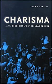 Charisma and the Fictions of Black Leadership (Difference Incorporated) by Erica R. Edwards (2012-01-24)