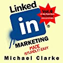 LinkedIn Marketing Made (Stupidly) Easy Audiobook by Michael Clarke Narrated by Gregory Zarcone