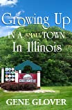 img - for Growing Up In A Small Town in Illinois book / textbook / text book